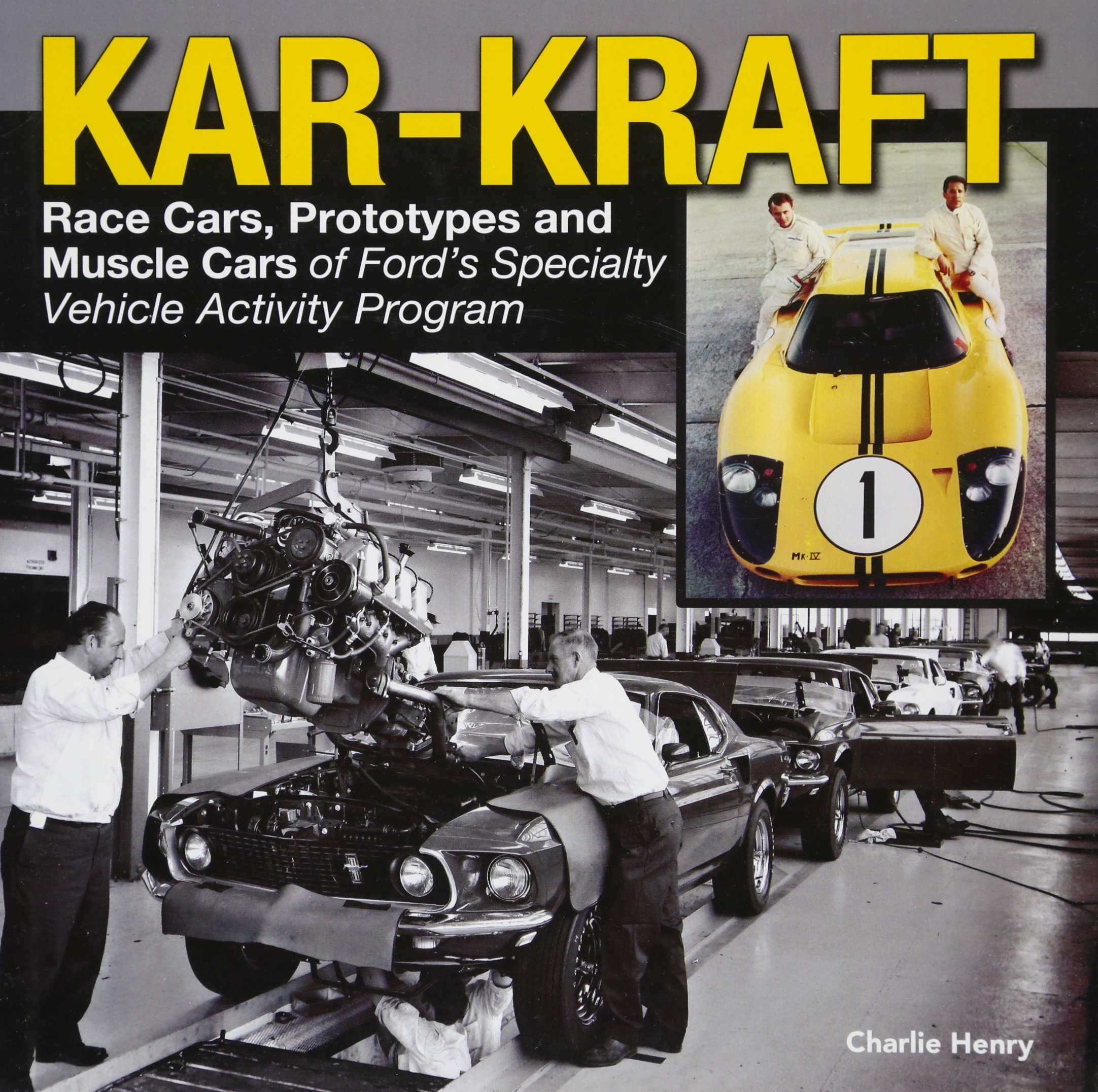 kar kraft race cars prototypes and muscle cars of ford s specialty vehicle activity program charlie henry books