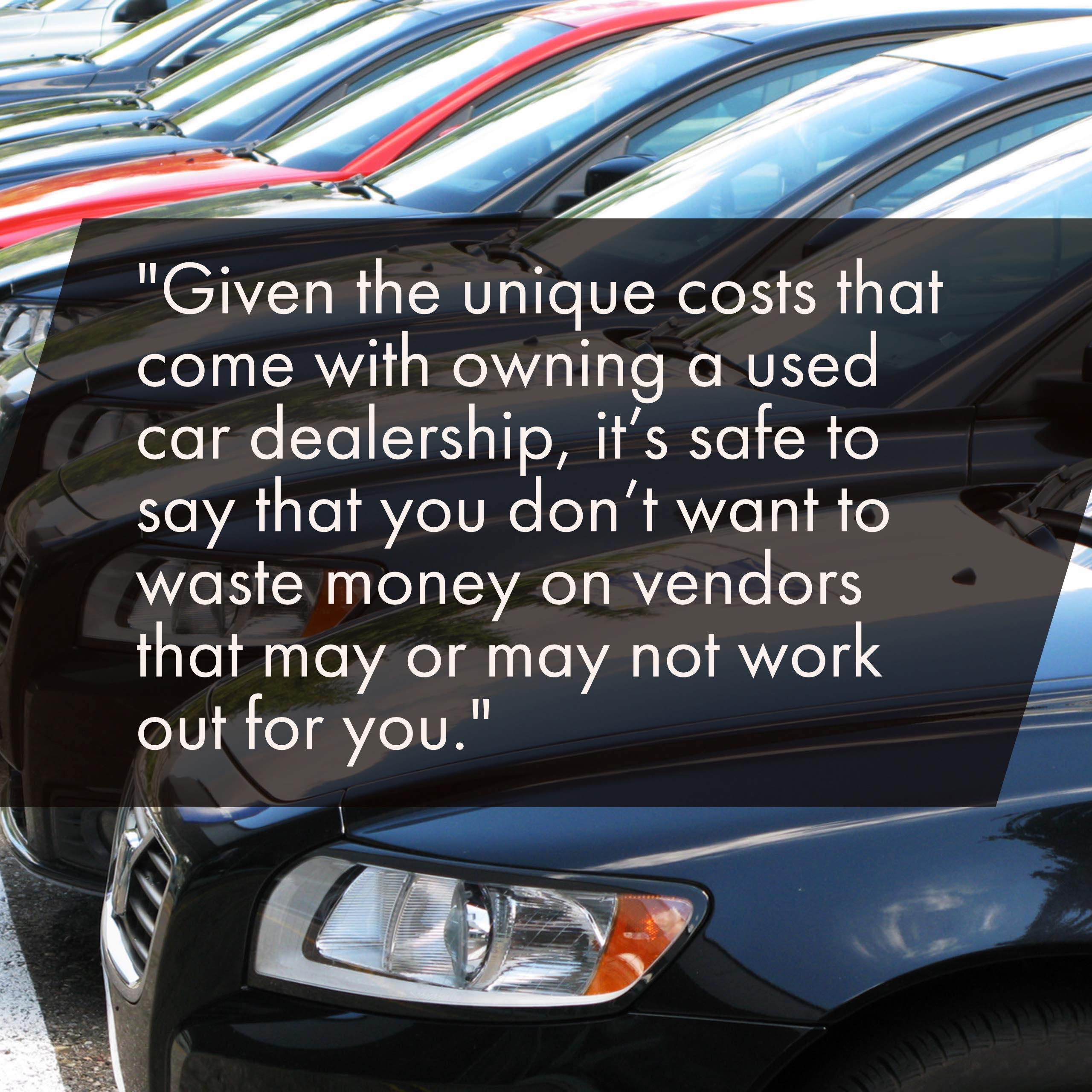 """given the unique costs that e with owning a used car dealership it s safe """