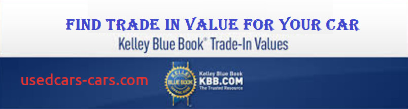 Estimate Trade In Value New Home Get All Information About Automobiles
