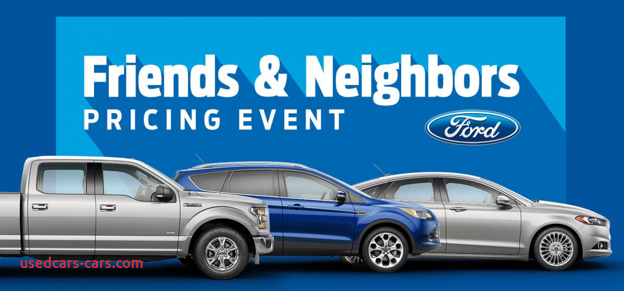Ford Friends and Neighbors Pricing Elegant the ford Friends Neighbors Pricing event is On now Prlog