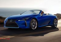 Best Lexus Luxury the Lexus Lc Convertible is A Really Good Looking Car