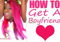 How to Get Luxury How to Get A Boyfriend Youtube