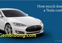 Is Tesla Car Worth It Awesome How Much Does A Tesla Cost In 2020 Updated Prices