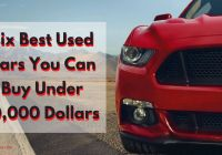 Used Cars Near Under 1000 Dollar Fresh Six Best Used Cars You Can Buy Under 10 000 Dollars